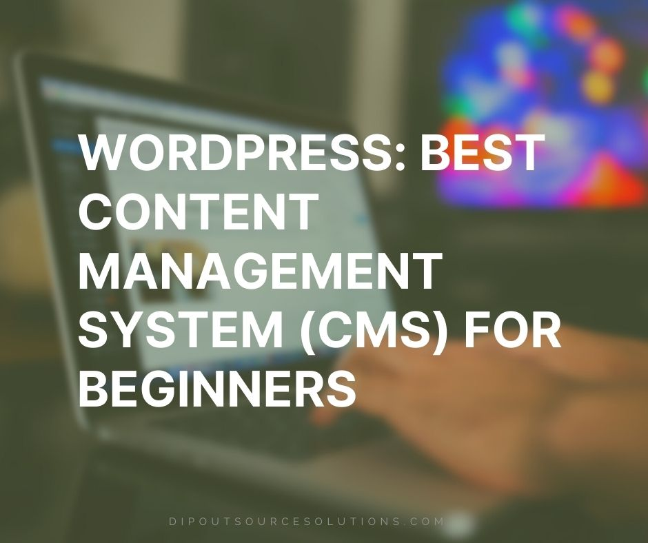 WordPress Best Content Management System (CMS) for Beginners